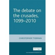 The Debate on the Crusades, 1099-2010 by Christopher Tyerman