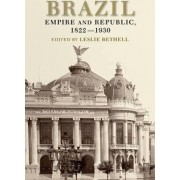 Brazil: Brazil: Empire and Republic, 1822-1930 - Selections by Leslie Bethell