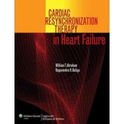 Cardiac Resynchronization Therapy in Heart Failure by William T Abraham