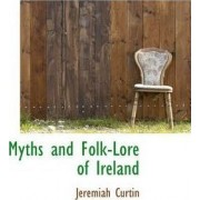 Myths and Folk-Lore of Ireland by Jeremiah Curtin