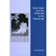 Queer Japan from the Pacific War to the Internet Age by Mark J. McLelland