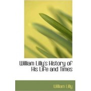 William Lilly's History of His Life and Times by William Lilly