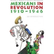 Mexicans in Revolution, 1910-1946 by William H. Beezley