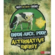 Onion Juice, Poop, and Other Surprising Sources of Alternative Energy by Mark Weakland