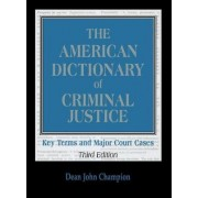 The American Dictionary of Criminal Justice by Dean John Champion