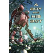 A Boy and His Bot by Daniel H Wilson