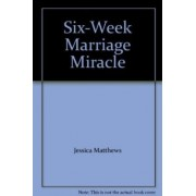 Six-Week Marriage Miracle by Jessica Matthews