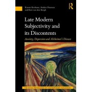 Late Modern Subjectivity and Its Discontents: Anxiety, Depression and Alzheimer S Disease