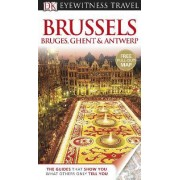 DK Eyewitness Travel Guide: Brussels, Bruges, Ghent & Antwerp by Collectif