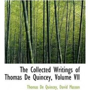 The Collected Writings of Thomas de Quincey, Volume VII by David Masson Thomas De Quincey
