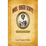 Mrs. Dred Scott by Josephine Witte Professor of Law Lea Vandervelde