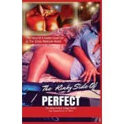 The Kinky Side of Perfect: Trilogy Book I: The Story of a Geeky Good Girl's Erotic Introduction to a Sexy, Profitable Webcam World