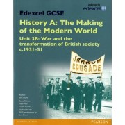 Edexcel GCSE History A the Making of the Modern World: Unit 3B War and the Transformation of British Society c.1931-51 SB 2013 by Jane Shuter