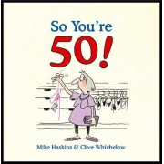 So You're 50 by Mike Haskins