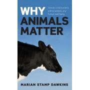 Why Animals Matter by Marian Stamp Dawkins