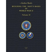 -Seabee Book- Building the Navy's Bases in World War II Volume II by U S Navy Bureau of Yards and Dock 1947