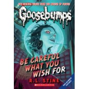 Be Careful What You Wish for (Classic Goosebumps #7) by R L Stine