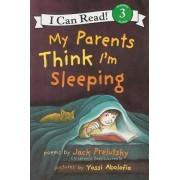 My Parents Think I'm Sleeping by Jack Prelutsky
