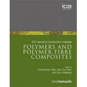 ICE Manual of Construction Materials: Polymers and Polymer Fibre Composites by Leonard Charles Hollaway