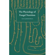 The Physiology of Fungal Nutrition by D.H. Jennings