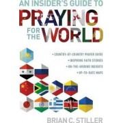 An Insider's Guide to Praying for the World by Brian C Stiller