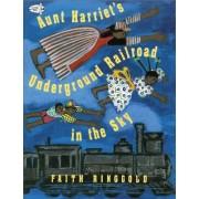 Aunt Harriet's Underground Railro by Faith Ringgold