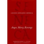 Anger, Mercy, Revenge by Lucius Annaeus Seneca