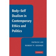 Body-self Dualism in Contemporary Ethics and Politics by Patrick Lee