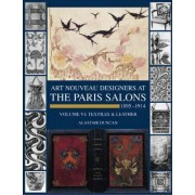 Art Nouveau Designers at the Paris Salons: Leatherware & Textiles v. 6 by Alastair Duncan
