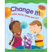 Change it! Solids, Liquids, Gases and You by Adrienne Mason