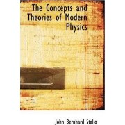 The Concepts and Theories of Modern Physics by Johann Bernhard Stallo