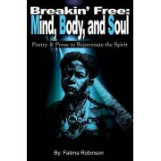 Breakin' Free: Mind, Body, and Soul by Fatima Robinson