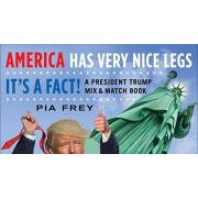 America Has Very Nice Legs―It's a Fact!: A President Trump Mix and Match Book - Pia Frey