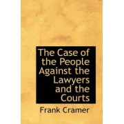 The Case of the People Against the Lawyers and the Courts by Frank Cramer