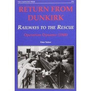 Return from Dunkirk - Railways to the Rescue by Peter Tatlow