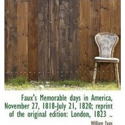 Faux's Memorable Days in America, November 27, 1818-July 21, 1820; Reprint of the Original Edition by William Faux