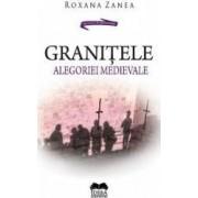 Granitele alegoriei medievale - Roxana Zanea