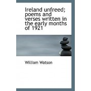 Ireland Unfreed; Poems and Verses Written in the Early Months of 1921 by William Watson