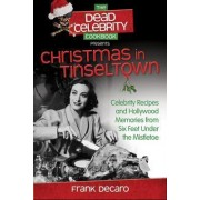 The Dead Celebrity Cookbook Presents Christmas in Tinseltown by Professor Frank DeCaro