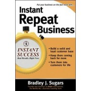 Instant Repeat Business by Bradley J. Sugars