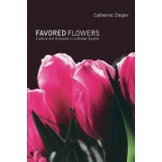 Favored Flowers by Catherine Ziegler