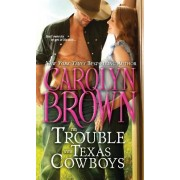The Trouble with Texas Cowboys by Carolyn Brown