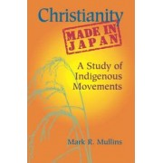 Christianity Made in Japan by Mark Mullins