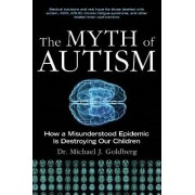 The Myth of Autism by Michael J. Goldberg