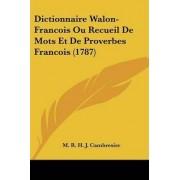 Dictionnaire Walon-Francois Ou Recueil De Mots Et De Proverbes Francois (1787) by M. R. H. J. Cambresier