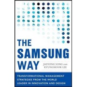 The Samsung Way: Transformational Management Strategies from the World Leader in Innovation and Design by Jaeyong Song