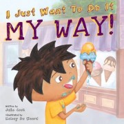 I Just Want to Do it My Way! by Julia Cook