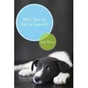 Will I See My Dog in Heaven? by Jack Wintz