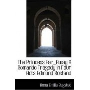 The Princess Far_away a Romantic Tragedy in Four Acts Edmond Rostand by Anna Emilia Bagstad
