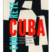 Concrete Cuba: Cuban Geometric Abstraction from the 1950s by Abigail Mcewen